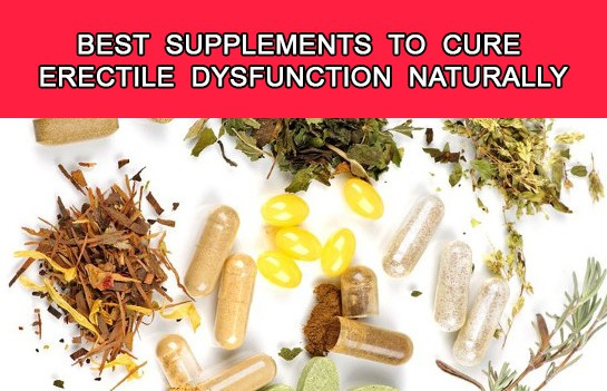 Best Supplements to Cure Erectile Dysfunction Naturally