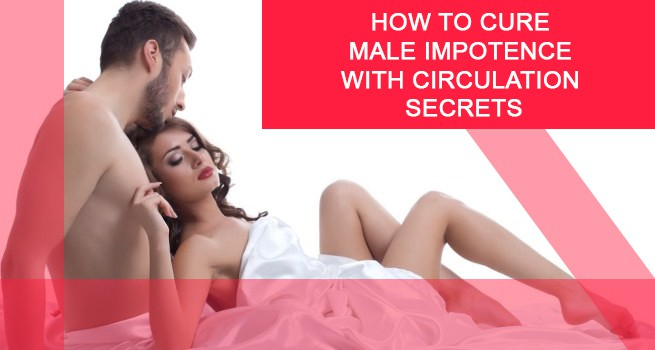How to Cure male impotence With Circulation Secrets