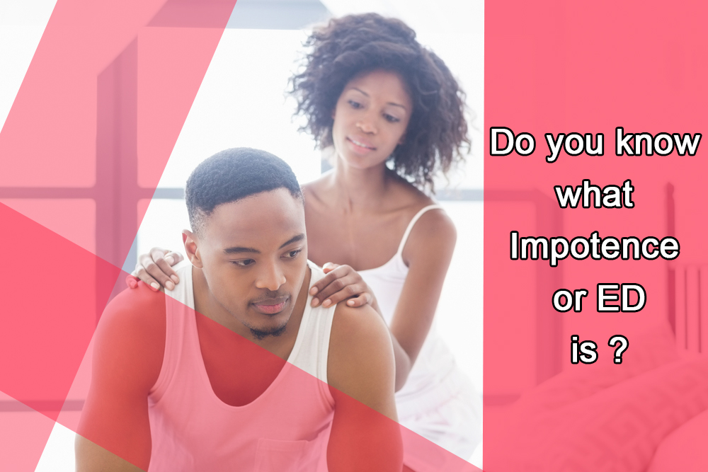 Do you know what impotence or erectile dysfunction is ?