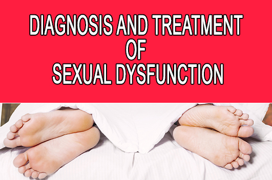 Diagnosis and Treatment of sexual dysfunction